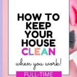 How to clean your house when you work full-time