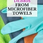 How to remove debris with microfiber towels. Microfiber towels for cleaning aren't something new, but they're here to stay. Microfiber towels are a revolutionary cleaning tool that not only helps speed up your time cleaning but will save you money in the long run. Find out why you need to own at least one microfiber towel and how to take care of and maintain your microfiber towels.