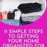 These 11 quick and easy tips will show you how to organize your home in just a few minutes a day. Keeping your home organized is easy to do with these 11 tips.